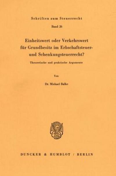Einheitswert oder Verkehrswert für Grundbesitz im Erbschaftsteuer- und Schenkungsteuerrecht?: Theoretische und praktische Argumente.