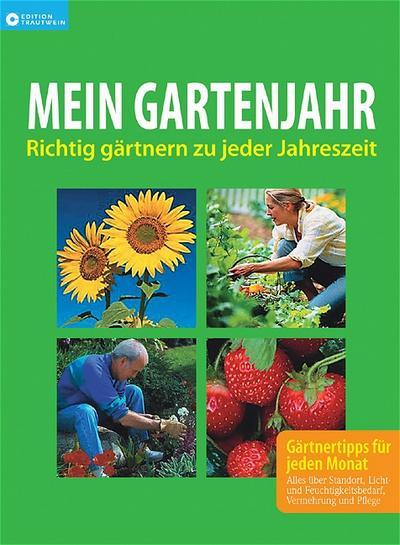 Mein Gartenjahr: Richtig gärtnern zu jeder Jahreszeit