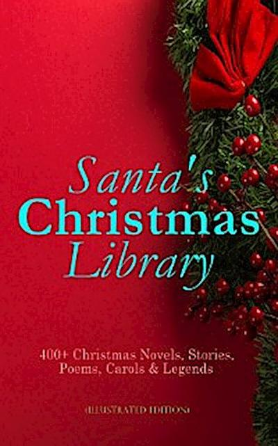 Santa's Christmas Library: 400+ Christmas Novels, Stories, Poems, Carols & Legends (Illustrated Edition)