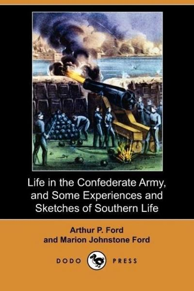 Life in the Confederate Army, and Some Experiences and Sketches of Southern Life (Dodo Press)