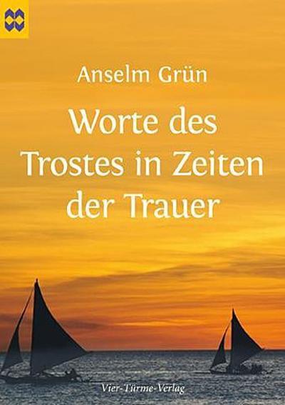 Worte des Trostes in Zeiten der Trauer - Vier Türme - Broschiert, Deutsch, Anselm Grün, ,