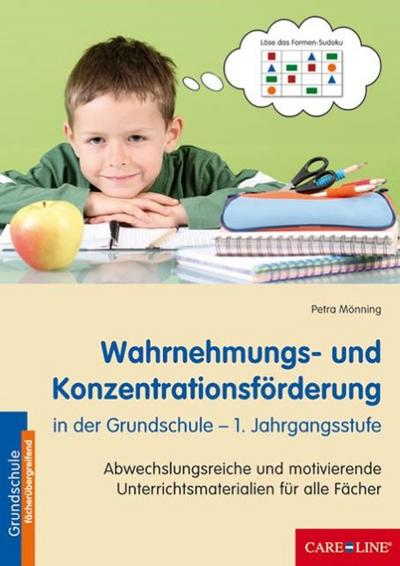 Wahrnehmungs- und Konzentrationsförderung in der Grundschule - 1. Jahrgangsstufe: Abwechslungsreiche und motivierende Unterrichtsmaterialien für alle Fächer