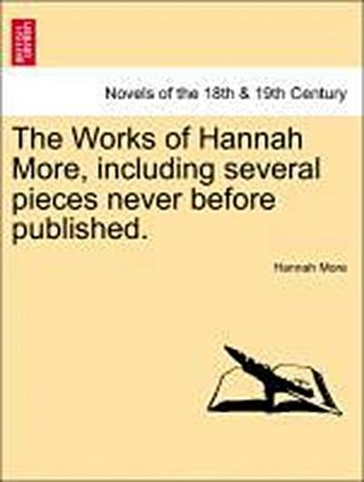 The Works of Hannah More, including several pieces never before published. Vol. V. A New Edition.