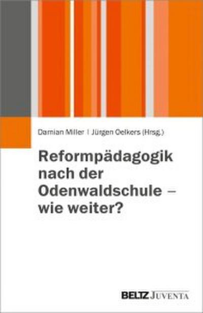 Reformpädagogik nach der Odenwaldschule - Wie weiter?