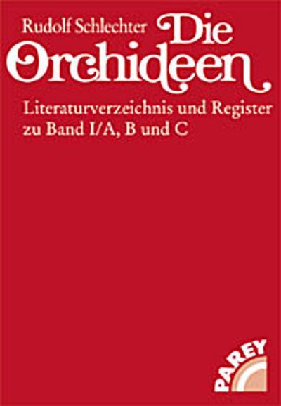 Literaturverzeichnis und Register zu Band 1/A, B und C : eine Bibliographie der Orchideenkunde