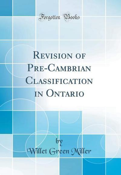 Revision of Pre-Cambrian Classification in Ontario (Classic Reprint)