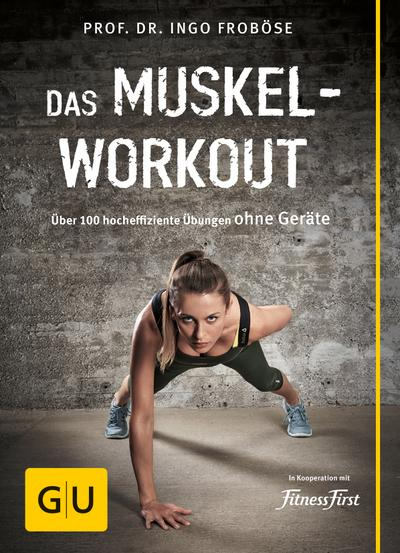 Das Muskel-Workout; Über 100 hocheffiziente Übungen ohne Geräte   ; GU Einzeltitel Gesundheit/Fitness/Alternativheilkunde ; Deutsch; 90 Fotos -