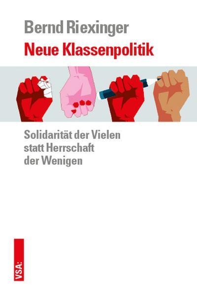 Neue Klassenpolitik: Solidarität der Vielen statt Herrschaft der Wenigen
