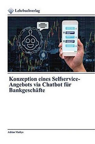 Konzeption eines Selfservice-Angebots via Chatbot für Bankgeschäfte