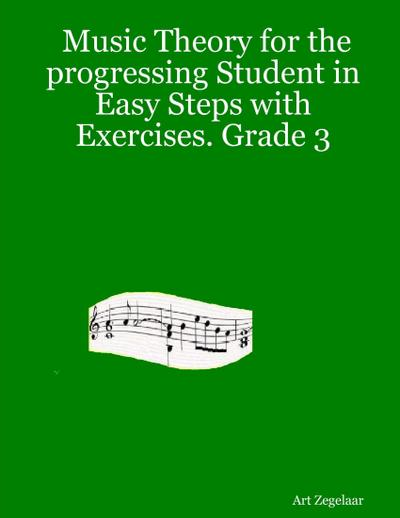 Music Theory for the Progressing Student In Easy Steps With Exercises. Grade 3