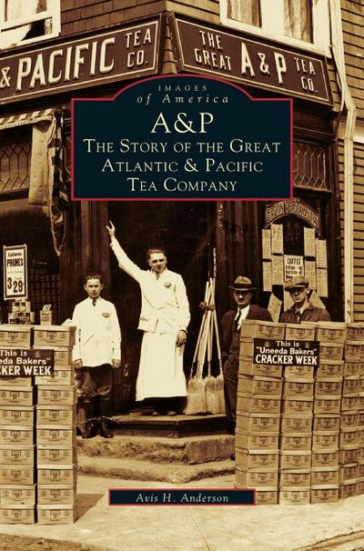 A&p: : The Story of the Great Atlantic & Pacific Tea Company