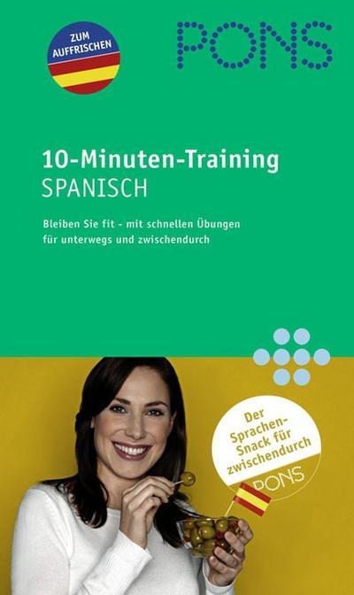 PONS 10 Minuten Sprachtraining Spanisch: Fit bleiben mit schnellen Übungen: unterwegs und zwischendurch