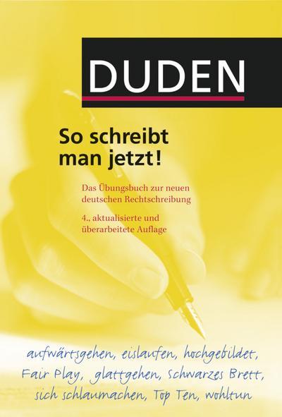 Duden - So schreibt man jetzt!; Das Übungsbuch zur neuen deutschen Rechtschreibung; Duden Ratgeber; Deutsch; Der Titel ist im Downloadshop unter  http://www.downloadshop.bifab.de/product_info.php?products_id=194  zu finden.