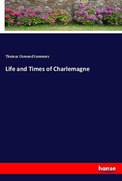 Life and Times of Charlemagne