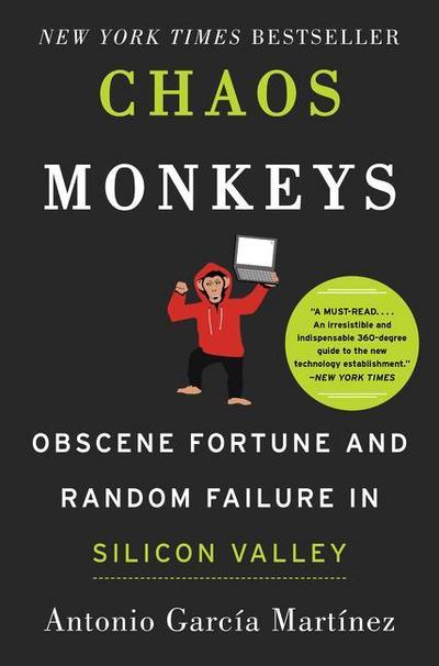 Chaos Monkeys: Obscene Fortune and Random Failure in Silicon Valley - Harper - Gebundene Ausgabe, Englisch, Antonio Garcia Martinez, Obscene Fortune and Random Failure in Silicon Valley, Obscene Fortune and Random Failure in Silicon Valley
