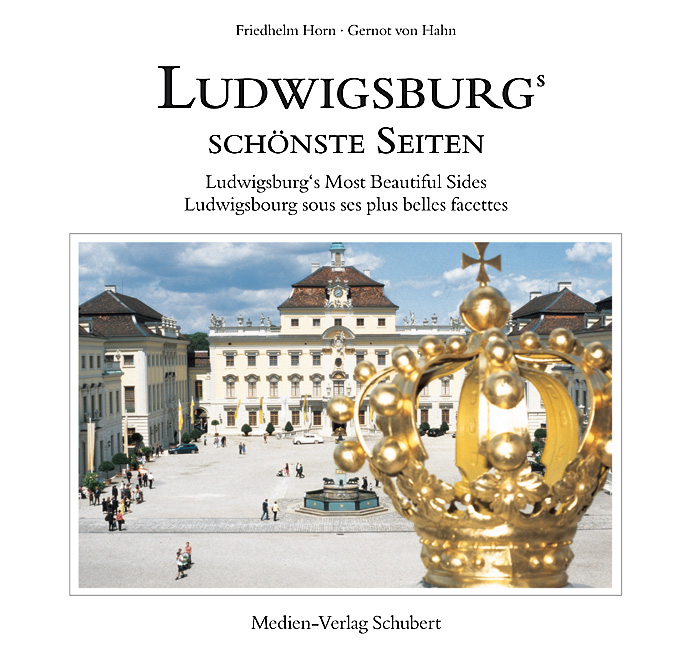 Ludwigsburgs schönste Seiten. Ludwigsburg's Most Beautiful Sides. Ludwigsbo ...