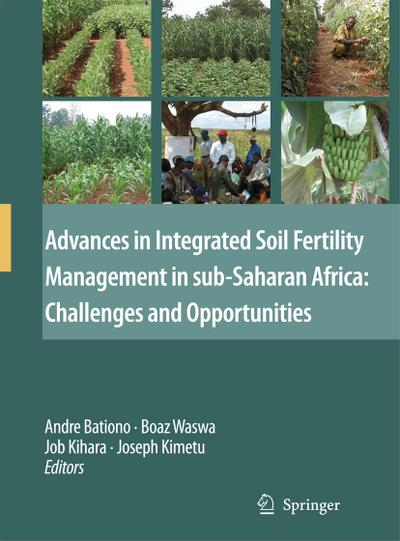 Advances in Integrated Soil Fertility Management in sub-Saharan Africa: Challenges and Opportunities