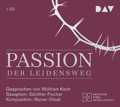 Passion. Der Leidensweg: Lesung mit Musik mit Wolfram Koch (1 CD)