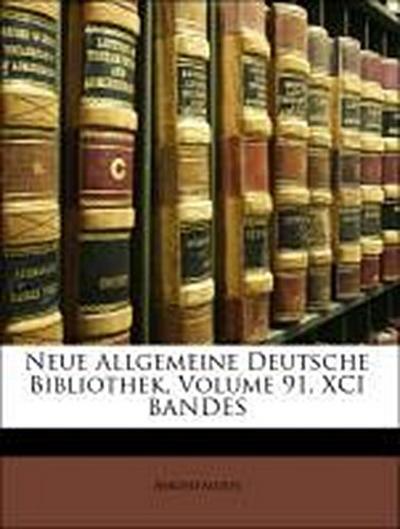 Neue Allgemeine Deutsche Bibliothek, Volume 91. XCI BANDES