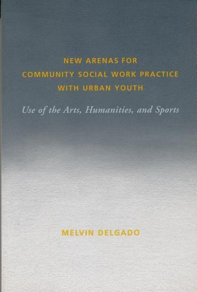 New Arenas for Community Social Work Practice with Urban Youth: Use of the Arts, Humanities, and Sports