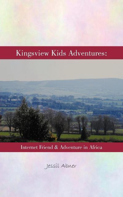 Kingsview Kids Adventures: Internet Friend & Adventure in Africa