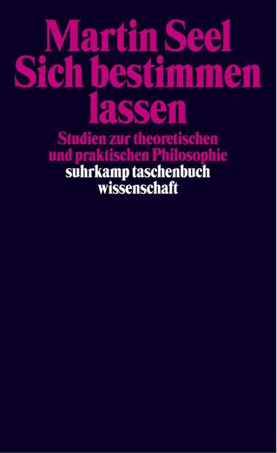 Sich bestimmen lassen: Studien zur theoretischen und praktischen Philosophie (suhrkamp taschenbuch wissenschaft)