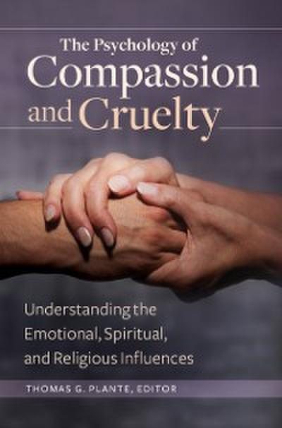 Psychology of Compassion and Cruelty: Understanding the Emotional, Spiritual, and Religious Influences