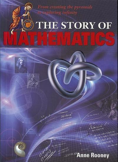 The Story of Mathematics: From Creating the Pyraminds to Exploring Infinity