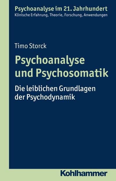 Psychoanalyse und Psychosomatik: Die leiblichen Grundlagen der Psychodynamik (Psychoanalyse im 21. Jahrhundert)