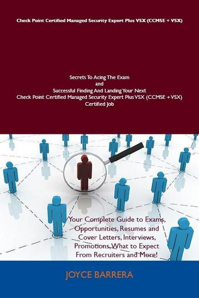 Check Point Certified Managed Security Expert Plus VSX (CCMSE + VSX) Secrets To Acing The Exam and Successful Finding And Landing Your Next Check Point Certified Managed Security Expert Plus VSX (CCMSE + VSX) Certified Job