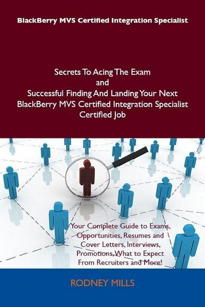BlackBerry MVS Certified Integration Specialist Secrets To Acing The Exam and Successful Finding And Landing Your Next BlackBerry MVS Certified Integration Specialist Certified Job