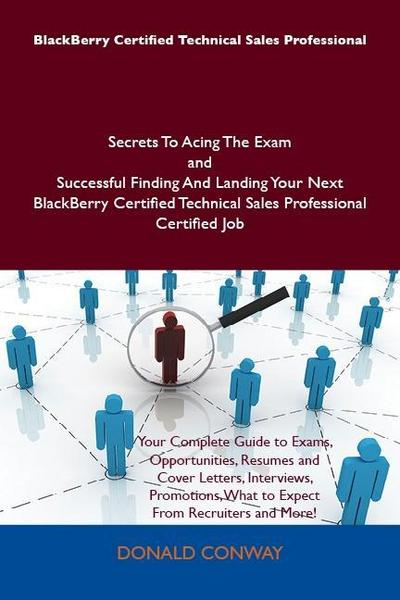 BlackBerry Certified Technical Sales Professional Secrets To Acing The Exam and Successful Finding And Landing Your Next BlackBerry Certified Technical Sales Professional Certified Job