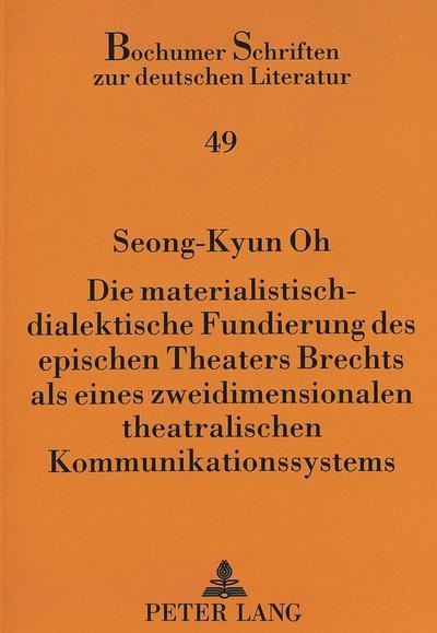 Die materialistisch-dialektische Fundierung des epischen Theaters Brechts als eines zweidimensionalen theatralischen Kommunikationssystems