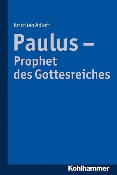 Paulus - Prophet des Gottesreiches