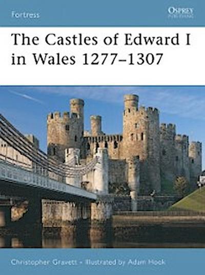 Castles of Edward I in Wales 1277 1307
