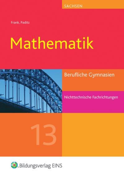 Mathematik, Ausgabe Berufliche Gymnasien Sachsen Jahrgangsstufe 13, nichttechnische Fachrichtungen