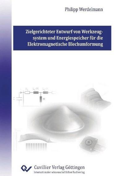 Zielgerichteter Entwurf von Werkzeugsystem und Energiespeicher für die Elektromagnetische Blechumformung