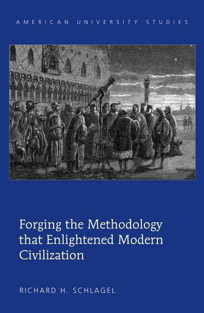 Forging the Methodology that Enlightened Modern Civilization