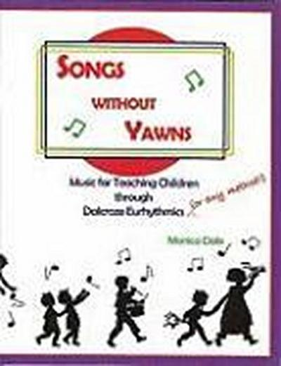 Songs Without Yawns: Music for Teaching Children Through Dalcroze Eurhythmics (or Any Method!)