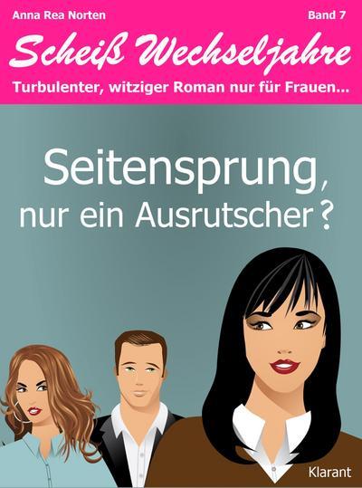 Seitensprung, nur ein Ausrutscher? Scheiß Wechseljahre, Band 7. Turbulenter, witziger Liebesroman nur für Frauen...