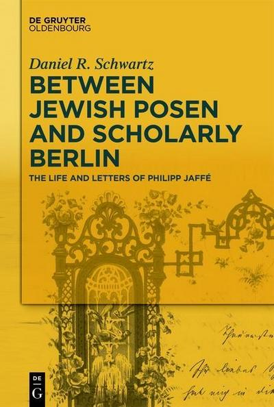 Between Jewish Posen and Scholarly Berlin