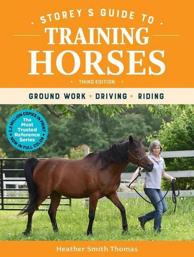 Storey's Guide to Training Horses, 3rd Edition: Ground Work, Driving, Riding