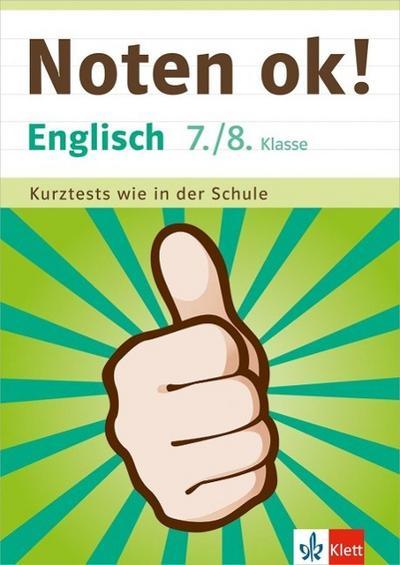 Klett Noten ok! Englisch 7./8. Klasse: Kurztests wie in der Schule
