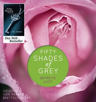 Shades of Grey. Befreite Lust; Band 3   ; 2 Bde/Tle; Sprecher: Brettschneider, Merete /Aus d. Dt. v. Hauser, Sonja /Brandl, Andrea; Deutsch
