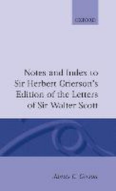 Notes and Index to Sir Herbert Grierson's Edition of the Letters of Sir Walter Scott