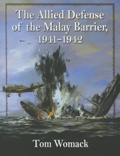 The Allied Defense of the Malay Barrier, 1941-1942