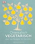 Orientalisch vegetarisch: Über 130 Rezepte fü ...