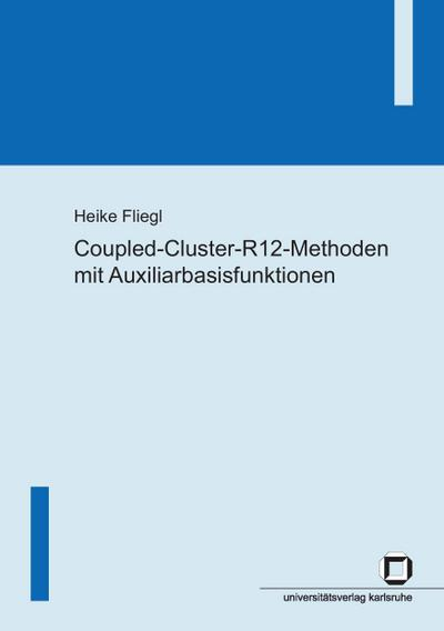 Coupled-Cluster-R12-Methoden mit Auxiliarbasisfunktionen