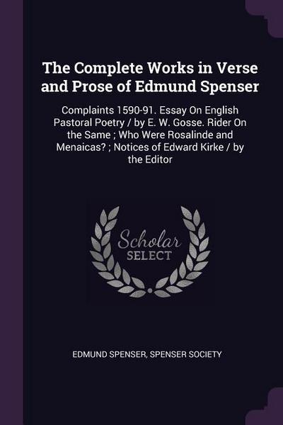 The Complete Works in Verse and Prose of Edmund Spenser: Complaints 1590-91. Essay on English Pastoral Poetry / By E. W. Gosse. Rider on the Same; Who