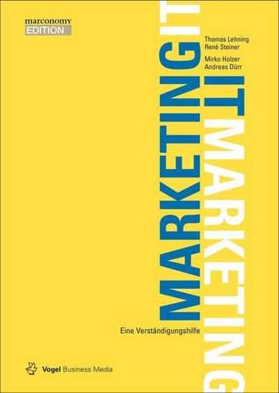 Marketing - IT / IT - Marketing: Eine Verständigungshilfe (marconomy EDITION)
